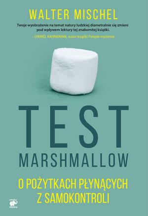 Test Marshmallow – o pożytkach płynących z samokontroli. Mischel.